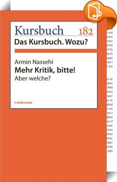 """Mehr Kritik, bitte!    :  """"Dem Phänomen der Kritik auf die Spur zu kommen setzt also tatsächlich voraus, genauer über die moderne Gesellschaft nachzudenken.""""  Armin Nassehi über das Phänomen """"Kritik"""", die letztendlich nur ausgeübt werden kann, wenn sie einen verantwortlichen, zurechnungsfähigen Akteur findet."""