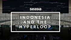Indonesia and the Hyperloop — Seasia
