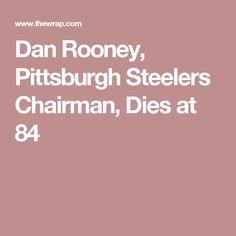 Dan Rooney, Pittsburgh Steelers Chairman, Dies at 84