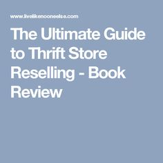 The Ultimate Guide to Thrift Store Reselling - Book Review