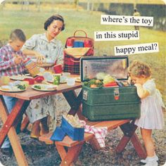 Magnets from Anne Taintor: where's the toy in this stupid happy meal?