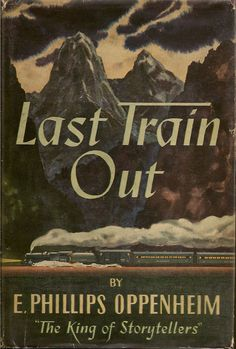 Last Train Out | E. OPPENHEIM | First Canadian Edition Vintage Book Covers, Vintage Books, Travel Literature, Rex Stout, Book Spine, Agatha Christie, Book Title, Book Collection, Thriller