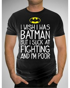 WANT: I Wish I Was Batman but I Suck at Fighting T-Shirt