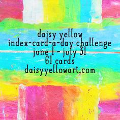 Take the Index Card A Day (ICAD) art challenge!  Make a little art of any kind on an index card every day!  Sounds fun!