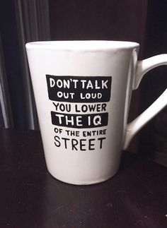 Don't talk out loud, you lower the IQ of the entire street Sherlock Holmes quote coffee mug by JitterMug on Etsy https://www.etsy.com/listing/217769274/dont-talk-out-loud-you-lower-the-iq-of