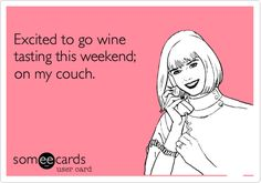 Excited to go wine tasting this weekend; on my couch.