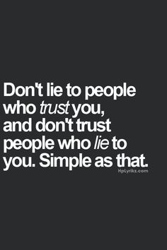 Don't lie to people who trust you, and don't trust people who lie to you. Quotable Quotes, True Quotes, Great Quotes, Quotes To Live By, Inspirational Quotes, Qoutes, Motivational, The Words, Cool Words