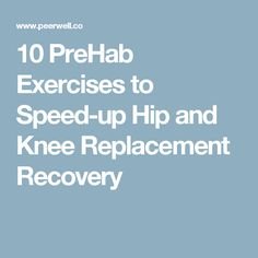 10 PreHab Exercises to Speed-up Hip and Knee Replacement Recovery
