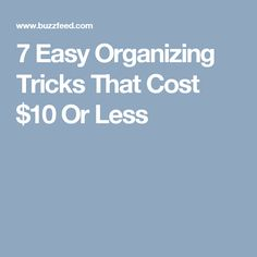 7 Easy Organizing Tricks That Cost $10 Or Less