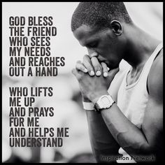 """God bless the friend who sees my needs and reaches out a hand. Who lifts me up and prays for me and helps me understand."" #quote"