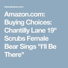 """Amazon.com: Buying Choices: Chantilly Lane 19"""" Scrubs Female Bear Sings """"I'll Be There"""""""