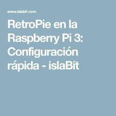 RetroPie en la Raspberry Pi 3: Configuración rápida - islaBit