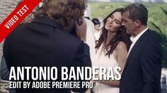 [Video Test] : Antonio Banderas - Adobe Premiere Pro