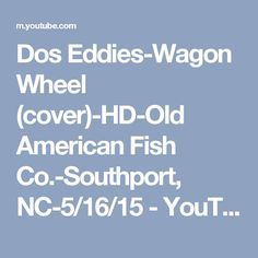 Dos Eddies-Wagon Wheel (cover)-HD-Old American Fish Co.-Southport, NC-5/16/15 - YouTube
