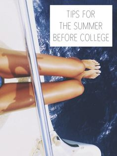 Tips for the Summer Before College college student resources, college tips #college