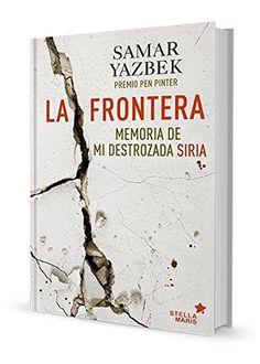 La frontera : [memoria de mi destrozada Siria] / Samara Yazbek Samara, Cover, Books, Decor, Art, Lifebuoy, Syria, Senior Boys, Libros