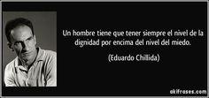 Eduardo Chillida. Un hombre tiene que tener siempre el nivel de la dignidad por encima del nivel del miedo.