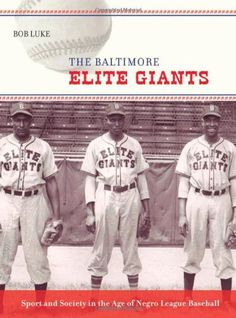 47261eecc12 The Baltimore Elite Giants  Sport and Society in the Age of Negro League  Baseball by