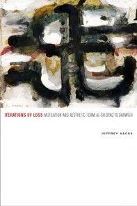 Iterations of Loss Mutilation and Aesthetic Form, al-Shidyaq to Darwish Jeffrey Sacks