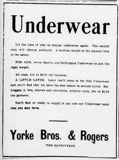 """""""Newspaper advertisement for Yorke Bros. & Rogers Outfitters, 1911    """"It's the time of year to change underwear again."""" From the Charlotte News, April 1, 1911.""""    Newspaper advertisement for Yorke Bros. & Rogers Outfitters, 1911"""