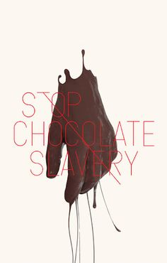 I just got some research on the relationship between child labour and chocolate production. I could make fun visuals on the chocolate theme which could end up impacting people with guilt and make them think about the issue.