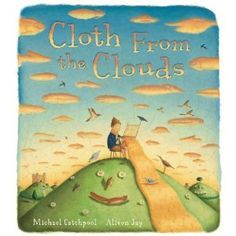 """""""Cloth from the Clouds"""" Mark Catchpool (illustrated by Alison Jay) 2012"""