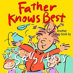 """Children's Books: FATHER KNOWS BEST (Deliriously Fun, Rhyming Bedtime Story/Picture Book, Having a Good Attitude and Honoring Fathers, for Beginner Readers, 25 Whimsical Illustrations, Ages 2-8) by Sally Huss http://www.amazon.com/dp/B00JDYCCDC/ref=cm_sw_r_pi_dp_Cddcxb0KDZV9S """"Jim Duncan knew the value of fathers. Fathers are valuable. Fathers are good. Fathers always do what they know they should. Fathers know the best road to take. They know what is right. They won't make a mistake..."""""""