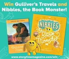 With Storytime Issue 20, win a copy of Gulliver's Travels, Nibbles the Book Monster by Emma Garlett AND a Book Monster toy! To enter, visit: http://www.storytimemagazine.com/win