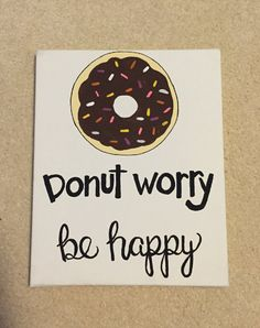 great for your personal space because donuts and quotes about happiness are the best!   Donut worry be happy canvas by ForeverCollege on Etsy