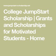 College JumpStart Scholarship | Grants and Scholarships for Motivated Students - Home