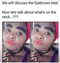 We Will Discuss The Eyebrows Later Now Lets Talk About What's On The Neck - Funny Memes. The Funniest Memes worldwide for Birthdays, School, Cats, and Dank Memes - Meme Crazy Funny Memes, Wtf Funny, Funny Cute, Funniest Memes, Memes Humor, Lol, Let Them Talk, Just For Laughs, Funny Posts