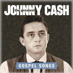 Cover from Johnny Cash, The Greatest: Gospel Songs