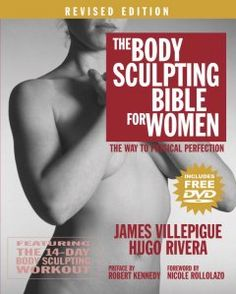 The body sculpting bible for women : the way to physical perfection featuring the 14-day body sculpting workout