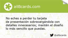 No eches a perder tu tarjeta de presentación sobrecargándola con detalles innecesarios; mantén el diseño lo más sencillo que puedas. www.allBcards.com
