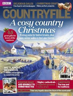 In this festive issue of BBC Countryfile 14 snug pubs for festive breaks plus easy winter walks in the Lake District.    Christmas gift ideas - 45 great gifts for lovers of the outdoors    Festive Feast - add sparkle to Christmas veg.    Bill Bryson: 'I feel very hopeful about the future of the countryfile'    Get your copy today!!