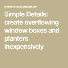 Simple Details: create overflowing window boxes and planters inexpensively