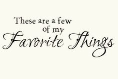 ♥ These are a few of my favorite things....