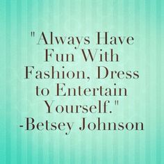ALWAYS have fun with fashion. Dress to entertain yourself! ≫∙∙❥NYC Diiscount Diva http://stores.ebay.com/NYC-Discount-Diva