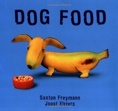 Dog Food by Joost Elffers, Just cute pics of food made to look like dogs.