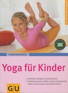 Yoga für Kinder von Thomas Bannenberg - Übungen Ruhe und Konzentration fördern Personal Care, Travel, Yoga For Kids, Self Awareness, Health, Life, Viajes, Traveling, Tourism