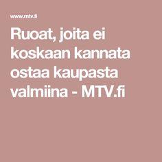 Ruoat, joita ei koskaan kannata ostaa kaupasta valmiina - MTV.fi