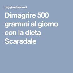 Dimagrire 500 grammi al giorno con la dieta Scarsdale
