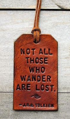 Not all those who wander are lost Tolkien is a genius Motivational Quotes, Inspirational Quotes, Quotable Quotes, Wanderlust, Favorite Quotes, My Favorite Things, Travel Quotes, Wise Words, Decir No