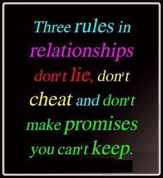 Three rules in relationships Dont LIE, dont CHEAT and dont make PROMISES you cant keep. | Share Inspire Quotes - Love Quotes | Funny Quotes | Quotes about Life | Motivational Quotes
