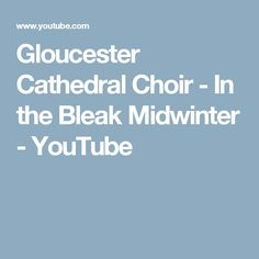 Gloucester Cathedral Choir - In the Bleak Midwinter - YouTube