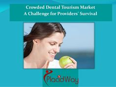 Crowded Dental Tourism Market - A Challenge for Providers' Survival #dentaltourism Find info on dentistry here: http://placidway.com/treatment-landing/6/Dentistry