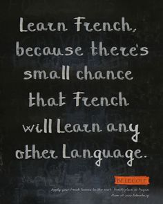 Learn French, because there's small chance that French will learn any other language