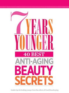 Download free hair, skin, and makeup tips to look 7 Years Younger.  - GoodHousekeeping.com