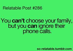 So true with my family :P