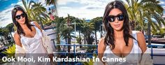 Ook Mooi, Kim Kardashian In Cannes